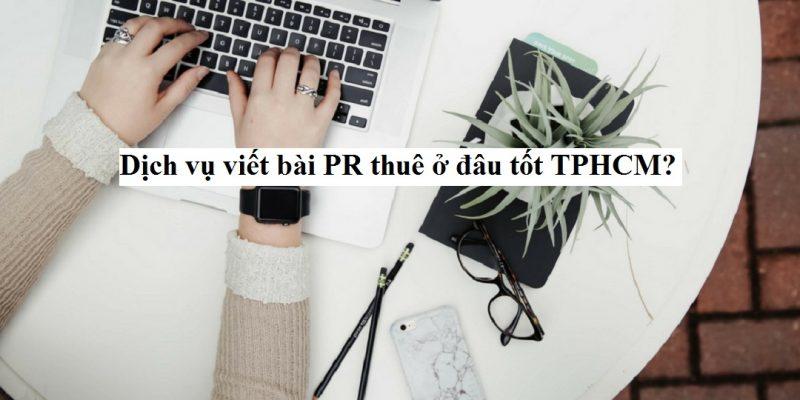 Dịch vụ nhận viết bài PR thuê đăng báo hiệu quả tại TPHCM